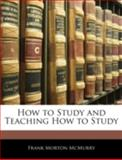 How to Study and Teaching How to Study, Frank Morton McMurry, 1144842220