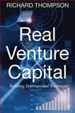 Real Venture Capital : Building International Businesses, Thompson, Richard F., 0230202225