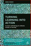 Turning Learning into Action : A Proven Methodology for Effective Transfer of Learning, Weber, Emma, 0749472227
