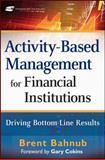 Activity-Based Management for Financial Institutions, Brent J. Bahnub, 0470562226