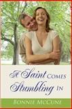 A Saint Comes Stumbling In, Bonnie McCune, 0615642225