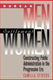 Bureau Men, Settlement Women : Constructing Public Administration in the Progressive Era, Stivers, Camilla, 070061222X