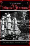 The Whaler Fortune, Wyatt Michael, 1482582228