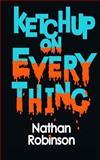 Ketchup on Everything, Nathan Robinson, 1497362229