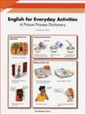 English for Everyday Activities : A Picture Process Dictionary, High Beginning - Intermediate, Zwier, Lawrence J., 1564202224