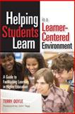 Helping Students Learn in a Learner-Centered Environment : A Guide to Facilitating Learning in Higher Education, Doyle, Terry, 1579222226