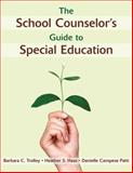 The School Counselor's Guide to Special Education, Barbara C. Trolley and Heather S. Haas, 1620872226