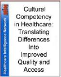 Cultural Competency in Healthcare : Translating Differences into Improved Quality and Access, Batica, Elsa J. and Estes, Loretta, 1933402229