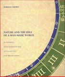Nature and the Idea of a Man-Made World : An Investigation into the Evolutionary Roots of Form and Order in the Built Environment, Norman Crowe, 0262032228