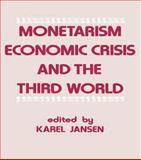 Monetarism, Economic Crisis and the Third World, Karel Jansen, 0714632228