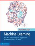 Machine Learning : The Art and Science of Algorithms That Make Sense of Data, Flach, Peter A., 1107422221