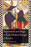 Superstition and Magic in Early Modern Europe : A Reader, Parish, Helen, 1441122222