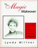 The Magic Makeover : Tricks for Looking Thinner, Younger, and More Confident - Instantly!, Millner, Lynda, 1564742229