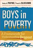 Boys in Poverty : A Framework for Understanding Dropout, Payne, Ruby K. and Slocumb, Paul D., 1935542222