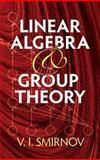 Linear Algebra and Group Theory, Smirnov, V. I., 0486482227