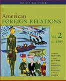 American Foreign Relations Vol. 2 : A History - Since 1895, Paterson, Thomas G. and Clifford, J. Garry, 0618382224