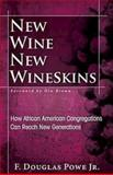 New Wine, New Wineskins, F. Douglas Powe, 1426742223