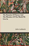The Beauties of Nature and the Wonders of the World We Live In, John Lubbock, 1446092224