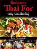 Recipes to Thai For!, Tom Castrigno, 1493522221
