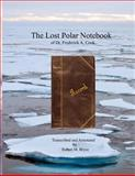 The Lost Polar Notebook of Dr. Frederick A. Cook, Robert Bryce, 1493762222