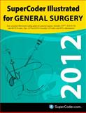 Supercoder Illustrated for General Surgery 2012, The Coding Institute, 1937372227