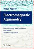 Electromagnetic Aquametry : Electromagnetic Wave Interaction with Water and Moist Substances, K. Kupfer, 3540222227