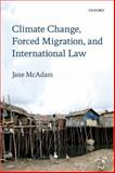 Climate Change, Forced Migration, and International Law, McAdam, Jane, 0199682224