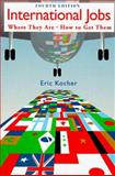 International Jobs - Where They Are and How to Get Them, Kocher, Eric, 020162222X