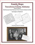 Family Maps of Tuscaloosa County, Alabama, Deluxe Edition : With Homesteads, Roads, Waterways, Towns, Cemeteries, Railroads, and More, Boyd, Gregory A., 1420312227