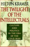 The Twilight of the Intellectuals, Hilton Kramer, 1566632226