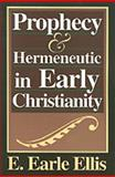 Prophecy and Hermeneutics in Early Christianity, Ellis, E. Earle, 0801032229