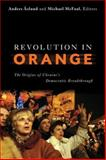 Revolution in Orange : The Origins of Ukraines Democratic Breakthrough, , 0870032224