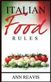 Italian Food Rules, Ann Reavis, 1494422220