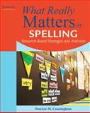 What Really Matters in Spelling : Research-Based Strategies and Activities, Cunningham, Patricia M., 0132612224