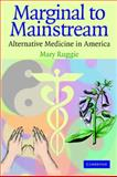 Marginal to Mainstream : Alternative Medicine in America, Ruggie, Mary, 0521542227