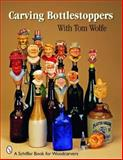 Carving Bottlestoppers with Tom Wolfe, Tom Wolfe, 0764332228