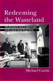Redeeming the Wasteland : Television Documentary and Cold War Politics, Curtin, Michael, 0813522226