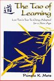 The Tao of Learning : Lao Tzu's Tao Te Ching Adapted for a New Age, Metz, Pamela, 089334222X