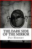 The Dark Side of the Mirror, Pat Herbert, 1496182227