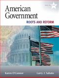 American Government : Roots and Reform, 2011, O'Connor, Karen and Sabato, Larry J., 0205652220