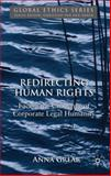 Redirecting Human Rights : Facing the Challenge of Corporate Legal Humanity, Grear, Anna, 0230542220