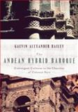 Andean Hybrid Baroque : Convergent Cultures in the Churches of Colonial Peru, Bailey, Gauvin, 0268022224