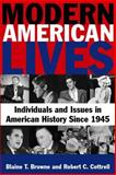 Modern American Lives : Individuals and Issues in American History Since 1945, Browne, Blaine T. and Cottrell, Robert C., 076562222X