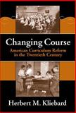 Changing Course : American Curriculum Reform in the 20th Century, Kliebard, Herbert M., 0807742228