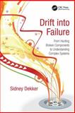 Drift into Failure : From Hunting Broken Components to Understanding Complex Systems, Dekker, Sidney, 1409422224