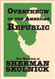 Overthrow of the American Republic, Sherman Skolnick, 1893302229