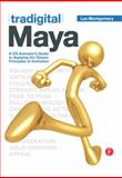 Tradigital Maya : A CG Animator's Guide to Applying the Classical Principles of Animation, Montgomery, Lee, 0123852226