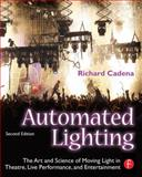 Automated Lighting : The Art and Science of Moving Light in Theatre, Live Performance and Entertainment, Cadena, Richard, 0240812220