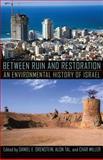 Between Ruin and Restoration : An Environmental History of Israel, , 0822962225