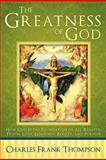 The Greatness of God, Charles Frank Thompson, 1462712223